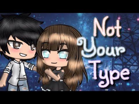 Not Your Type Part 4 ~ Gacha Life