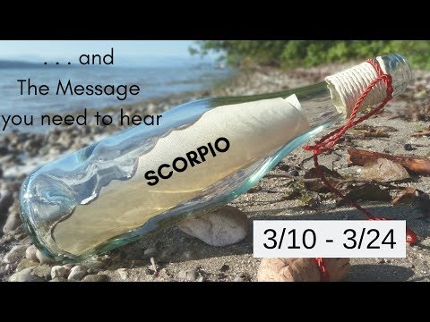 SCORPIO:  . . .and The Message you need to hear 3/10 - 3/24