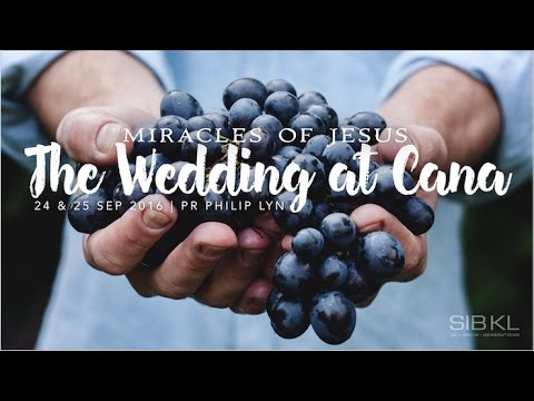 Miracles Of Jesus: The Wedding Of Cana - Pr Philip Lyn // 25 September 2016