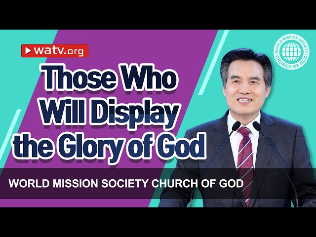 Those Who Will Display the Glory of God | WMSCOG, Church of God, Ahnsahnghong, God the Mother