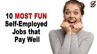 10 Most Fun Self-employed J๐bs that Pay well