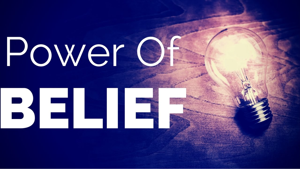 Image result for THE POWER OF BELIEF