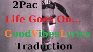 2Pac - Life Goes On Traduction Française