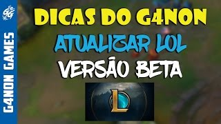 Como Atualizar o Cliente do League of Legends para o Beta - 2016