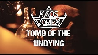 "KAOS VORTEX - ""Tomb Of The Undying"" (OFFICIAL VIDEO)"