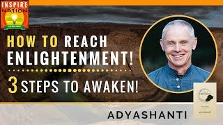 🌟 ADYASHANTI: How to Reach Enlightenment – 3 Steps to Awaken!  | The Way of Liberation