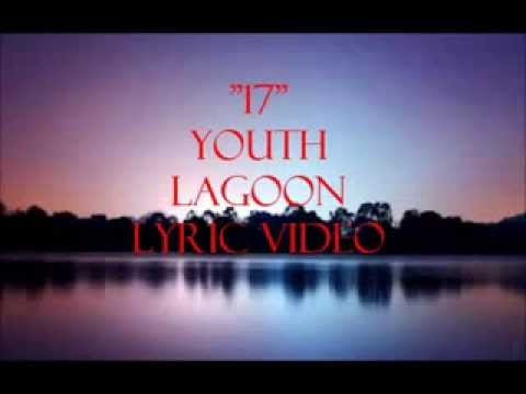 17 Lyrics   Youth Lagoon