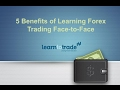 5 Benefits of Learning Forex Trading Face to Face