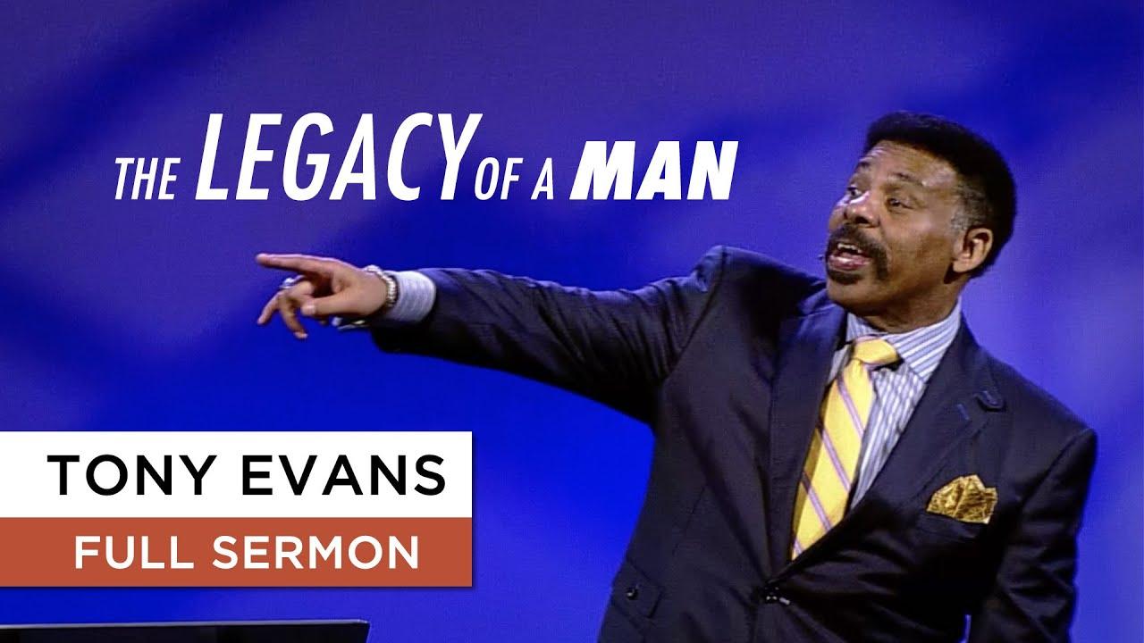 The Legacy of a Man - Tony Evans Sermon