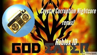 Crystal Corruption Nightcore remix! god eater song ROBLOX ID!