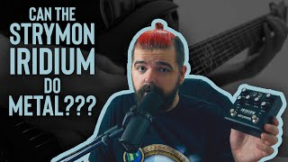 Can the STRYMON IRIDIUM do METAL?