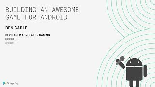 Building an awesome game for Android (Indie Developer Day, Seattle 2018)