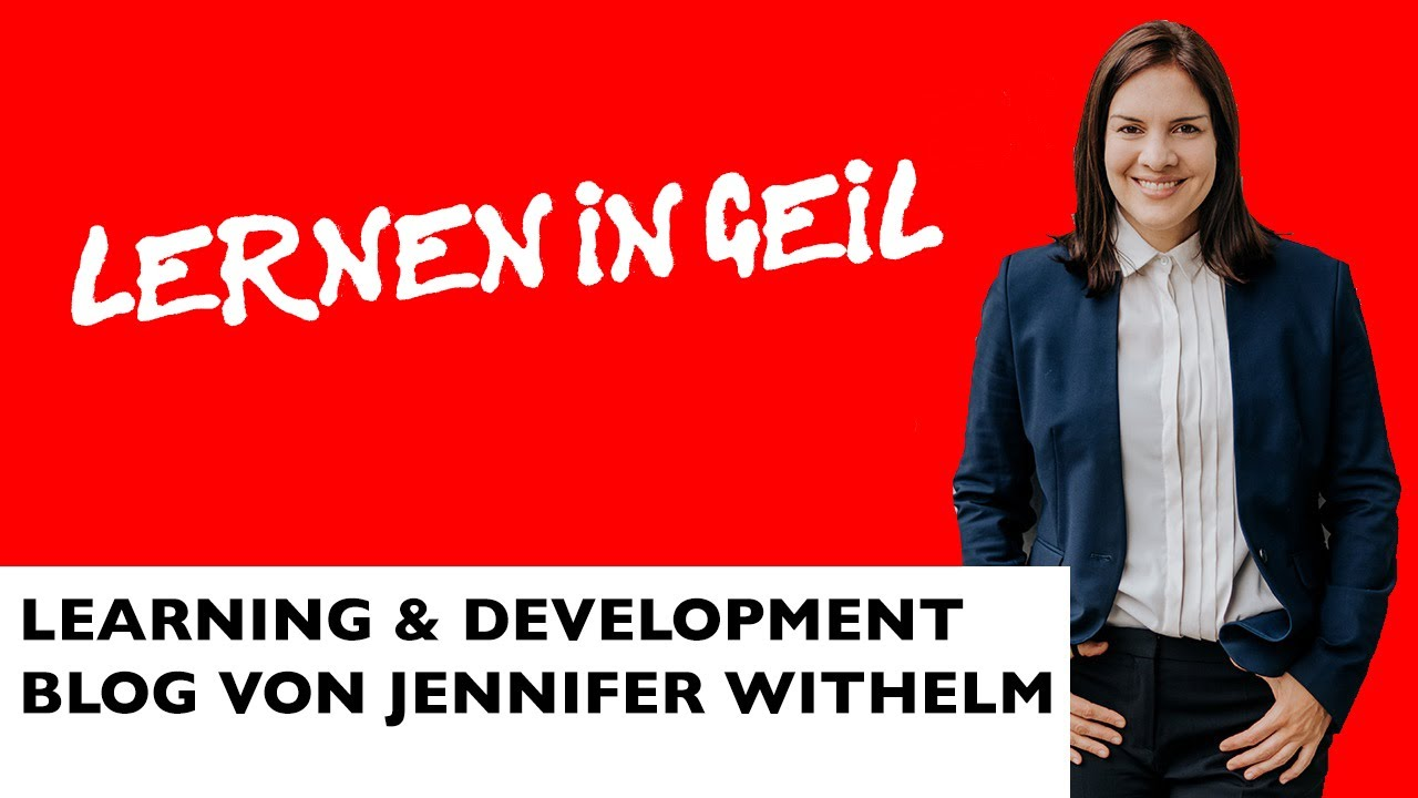 Learning & Development Blog // Lernen in geil // Jennifer Withelm