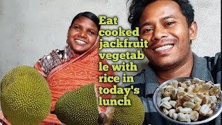 Eat cooked jackfruit vegetable with rice in today's lunch