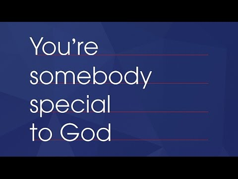 You're Somebody Special To God - Part 1