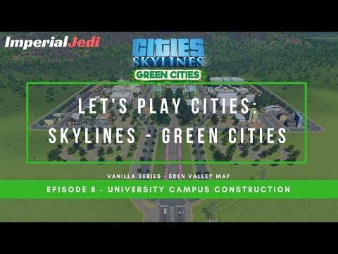 Let's Play Cities: Skylines Green Cities EP8 - University Campus Construction