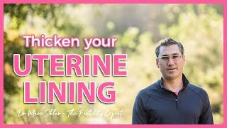 How to Thicken your Uterine Lining | Advanced maternal age | Marc Sklar The Fertility Expert