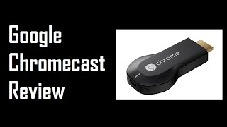 Google Chromecast Long-term Review and Demo: Recommend?