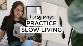 7 SMALL Ways T๐ Practice SLOW LIVING & Enjoy Life MORE