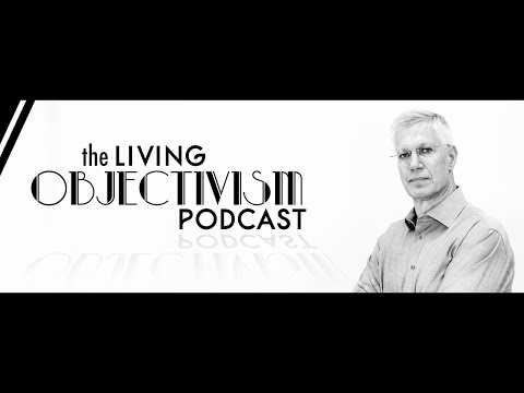 Living Objectivism Episode #131: Free Will, an Interview with Philosopher Onkar Ghate