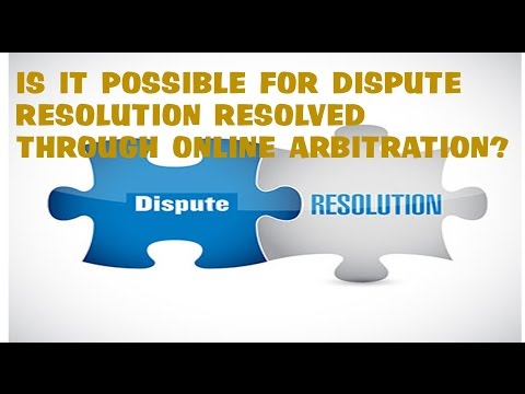 Is It Possible For Dispute Resolution Resolved Through Online Arbitration?