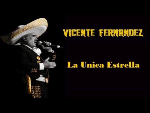 Vicente Fernandez La Unica Estrella ( con letra ) Lo Mejor De Vicente Fernandez 2016
