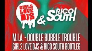 M.I.A. - Double Bubble Trouble (Girls Love DJs & Rico South Bootleg)