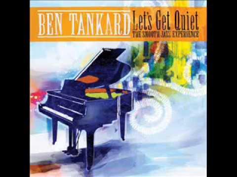 Ben Tankard - Let's Get Quiet - The Smooth Jazz Experience