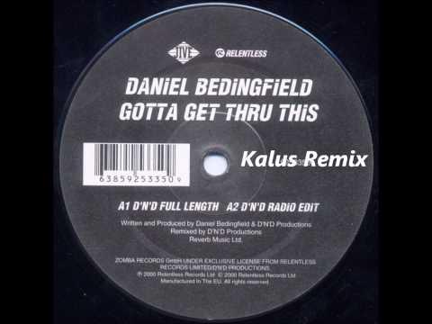 Gotta Get Thru This - Kalus Remix