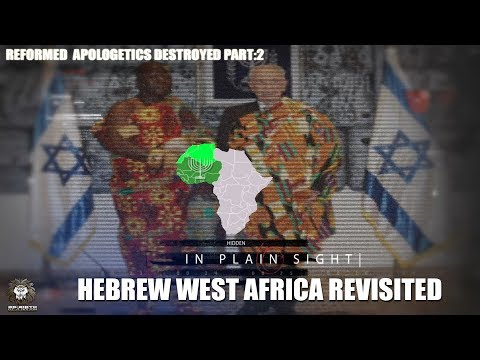 REFORMED APOLOGETICS DESTROYED 2 :  HEBREW WEST AFRICA REVIS