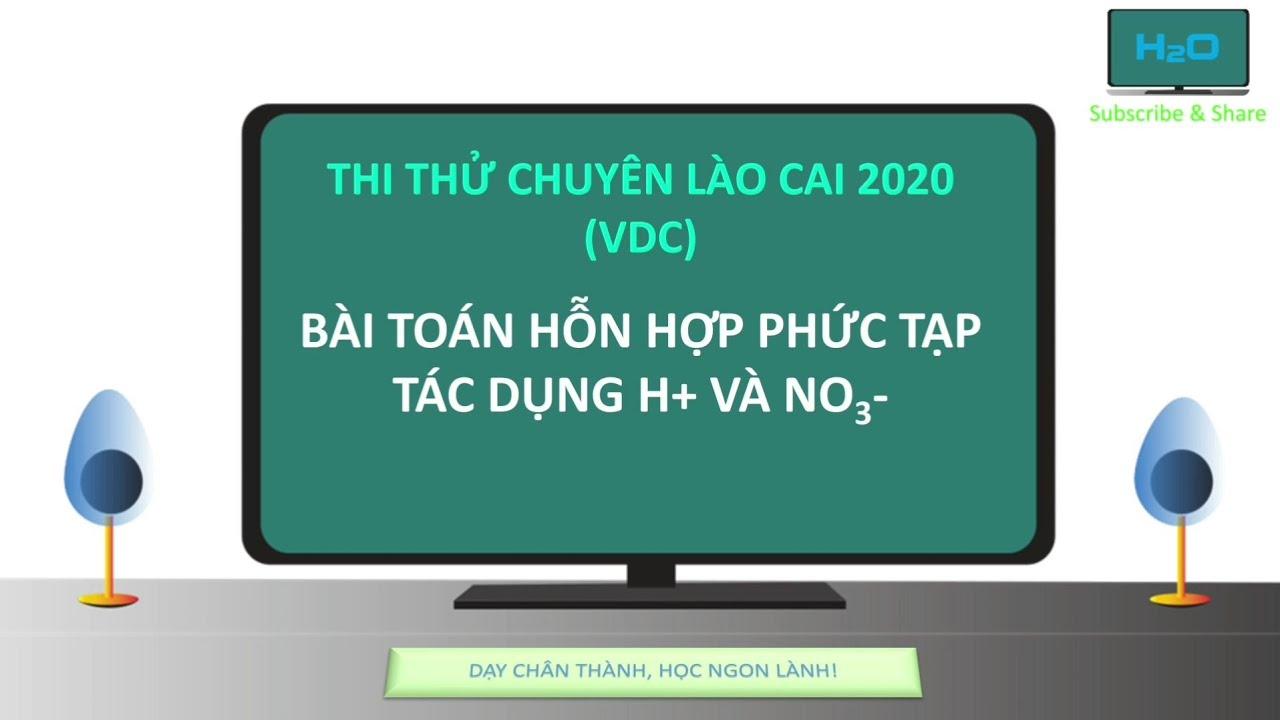 Hóa 12 – Mục tiêu 8+: Kinh nghiệm xử lí bài toán hỗn hợp phức tạo tác dụng với H+ và NO3-| H2O TV
