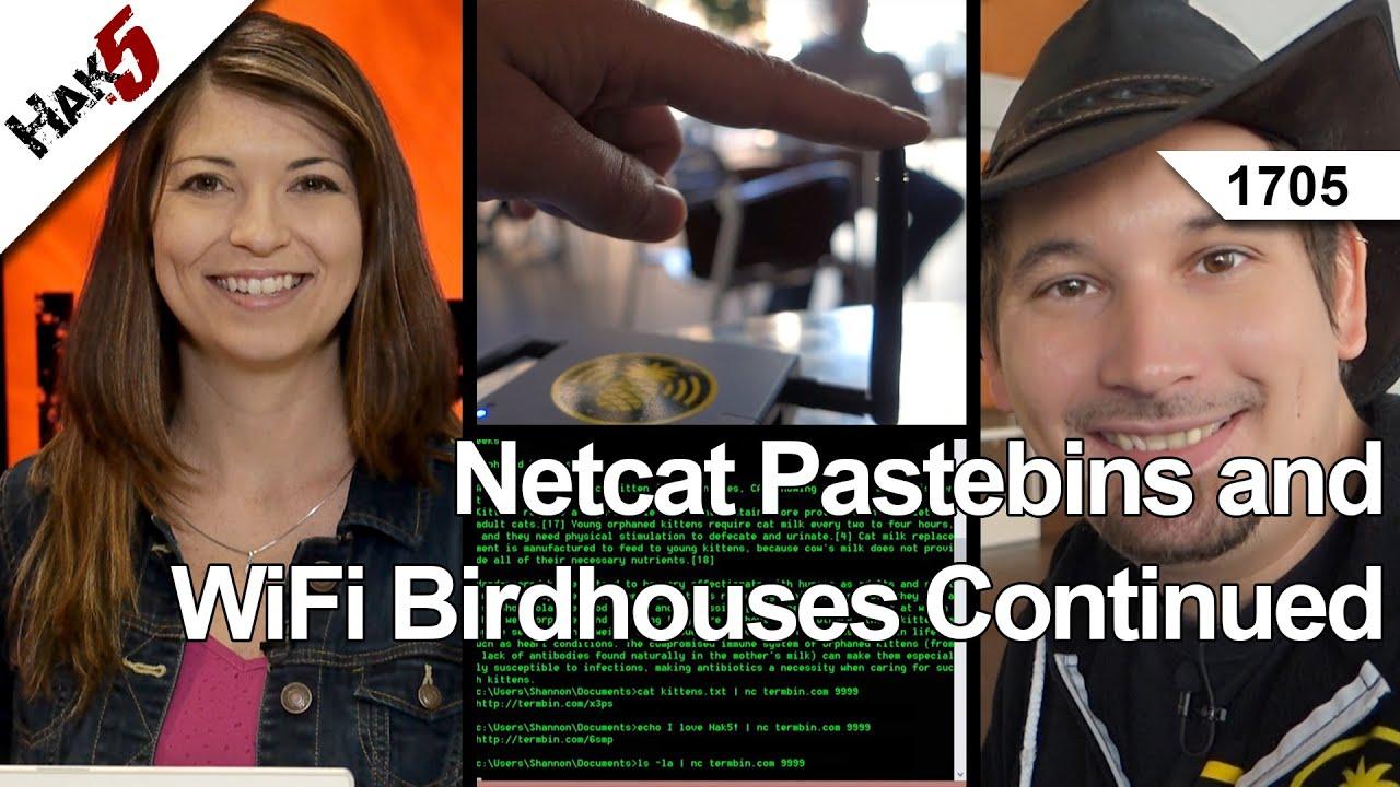 Hak5 1705 – Netcat Pastebins and WiFi Birdhouses Continued