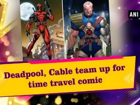 Deadpool, Cable team up for time travel comic  - ANI News