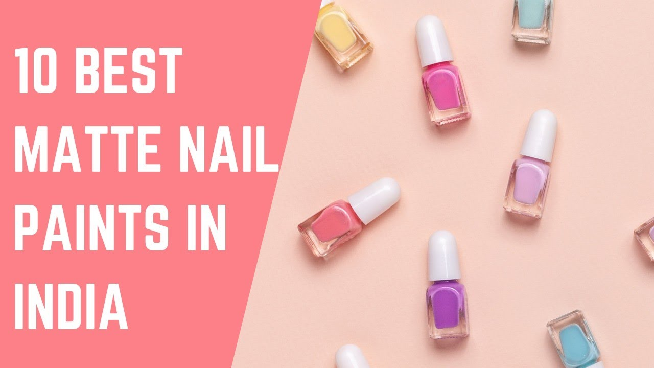 Best Matte Nail Polish Lacquer Brands In India Under 200rs 2019