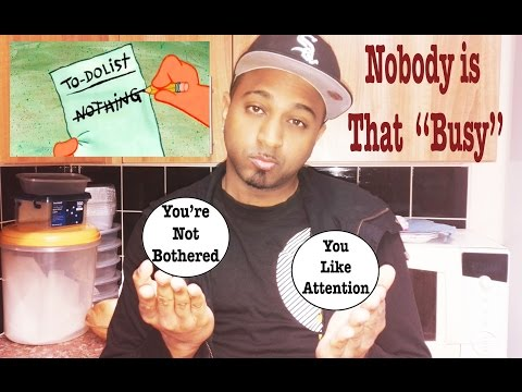 Nobody's That ''Busy'' - What They Really Mean When They Say it to You