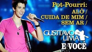 Gusttavo Lima - Pot Pourri: Alô/ Cuida de Mim/ Sem Ar [DVD Gusttavo Lima e Você] - (Clipe Oficial)