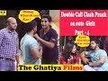 Double Call Clash prank on Girls - Part 4   The Ghatiya Films   TGF   Ft-TLI