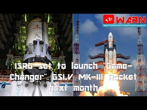 "ISRO set to launch ""Game-Changer"" GSLV MK-III Rocket next month"