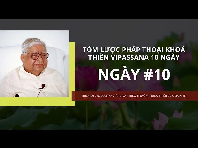 [Tóm lược pháp thoại khóa thiền Vipassana 10 ngày] NGÀY 10 - Thiền sư S.N. Goenka