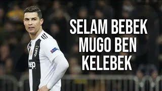 Cristiano Ronaldo • Selam Bebek Mugo Ben Kelebek • 2019