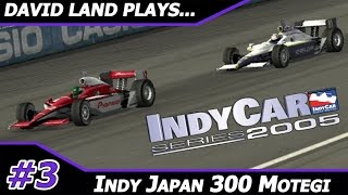 [CLOSE FINISH] Indy Japan 300 @ Motegi  [David Land Plays IndyCar Series 2005 Season 3/16]