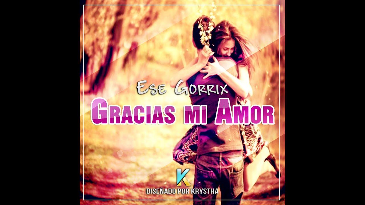 💖Gracias mi amor💖 Rap Romantico 2018 Ese Gorrix LETRA