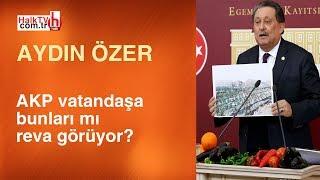 AKP vatandaşa bunlara mı reva görüyor? / Aydın Özer
