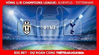 Big Bet - Vòng 1/8 Champions League: Sân nhà sẽ giúp Juventus có điểm trước Tottenham