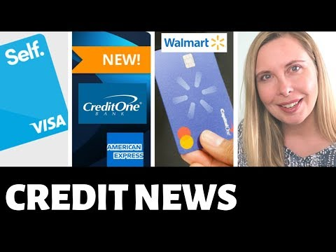 New Credit Cards - Self Visa - Credit One American Express - Walmart Credit Card