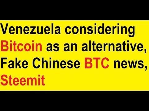 Venezuela considering Bitcoin as an alternative, Fake Chinese BTC news, Steemit