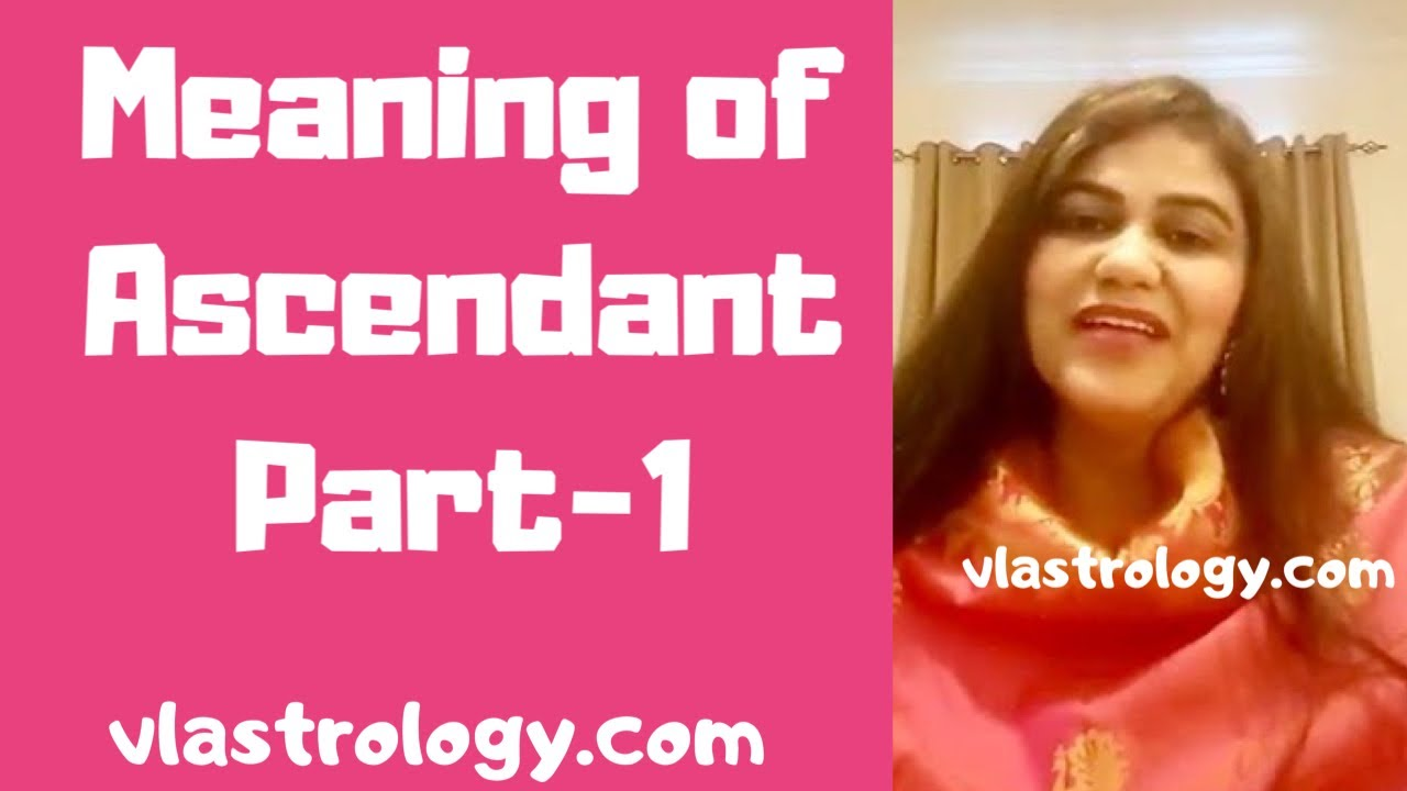 MEANING OF THE ASCENDANT PART-1 - YouTube