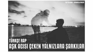 Türkçe Rap | Aşk Acısı Çeken Yalnızlara Şarkılar