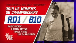 2018 US Women's DG Championships | R1, B10 | Pierce, Tattar, King, Carr-Sypien
