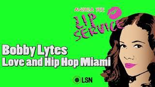 Angela Yee's Lip Service: Bobby Lytes of Love & Hip Hop Miami